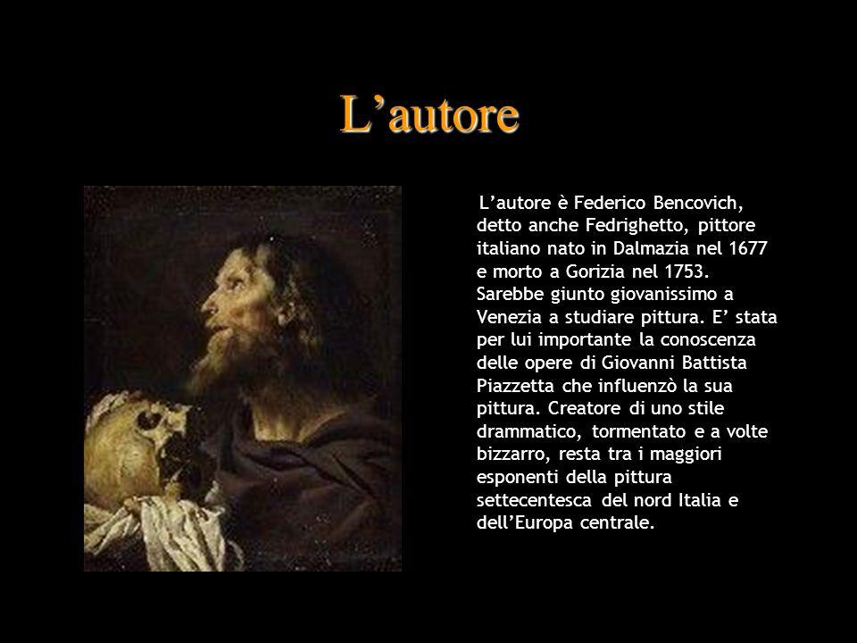 Lautore Lautore è Federico Bencovich, detto anche Fedrighetto, pittore italiano nato in Dalmazia nel 1677 e morto a Gorizia nel 1753. Sarebbe giunto g