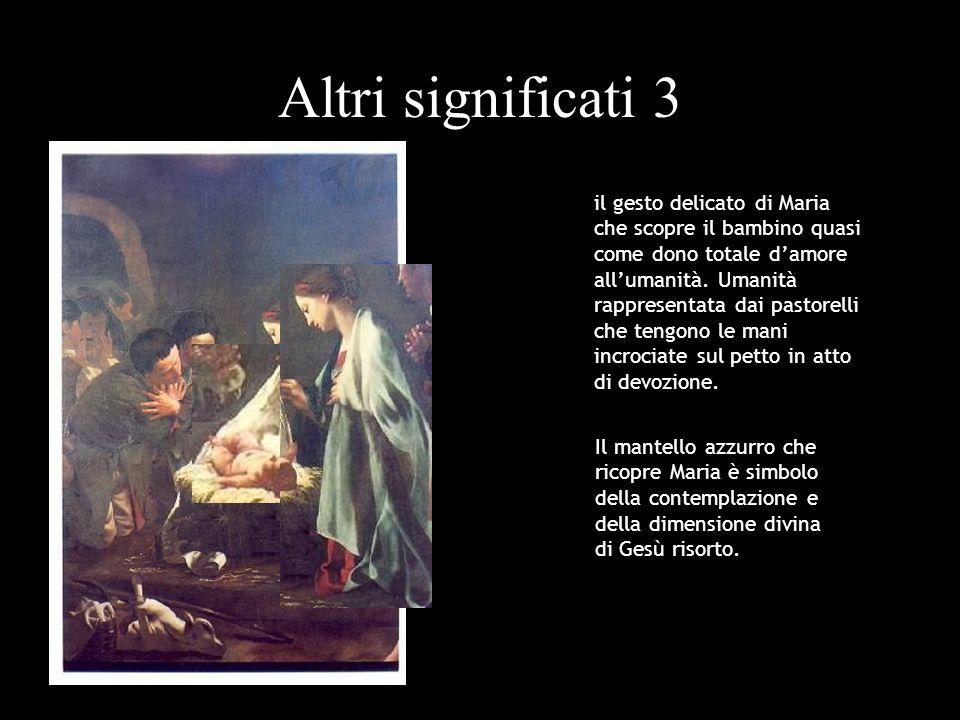 Altri significati 3 il gesto delicato di Maria che scopre il bambino quasi come dono totale damore allumanità. Umanità rappresentata dai pastorelli ch