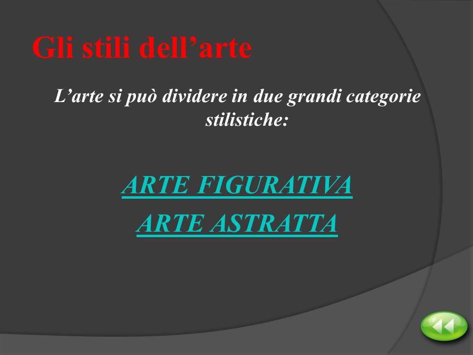 Gli stili dellarte Larte si può dividere in due grandi categorie stilistiche: ARTE FIGURATIVA ARTE ASTRATTA