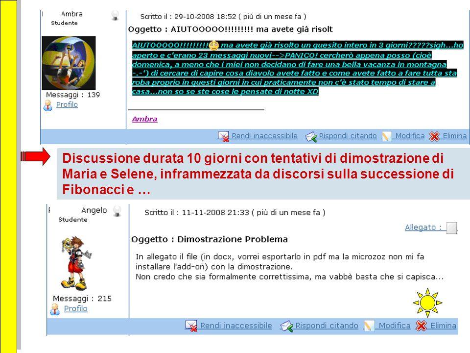 Discussione durata 10 giorni con tentativi di dimostrazione di Maria e Selene, inframmezzata da discorsi sulla successione di Fibonacci e …