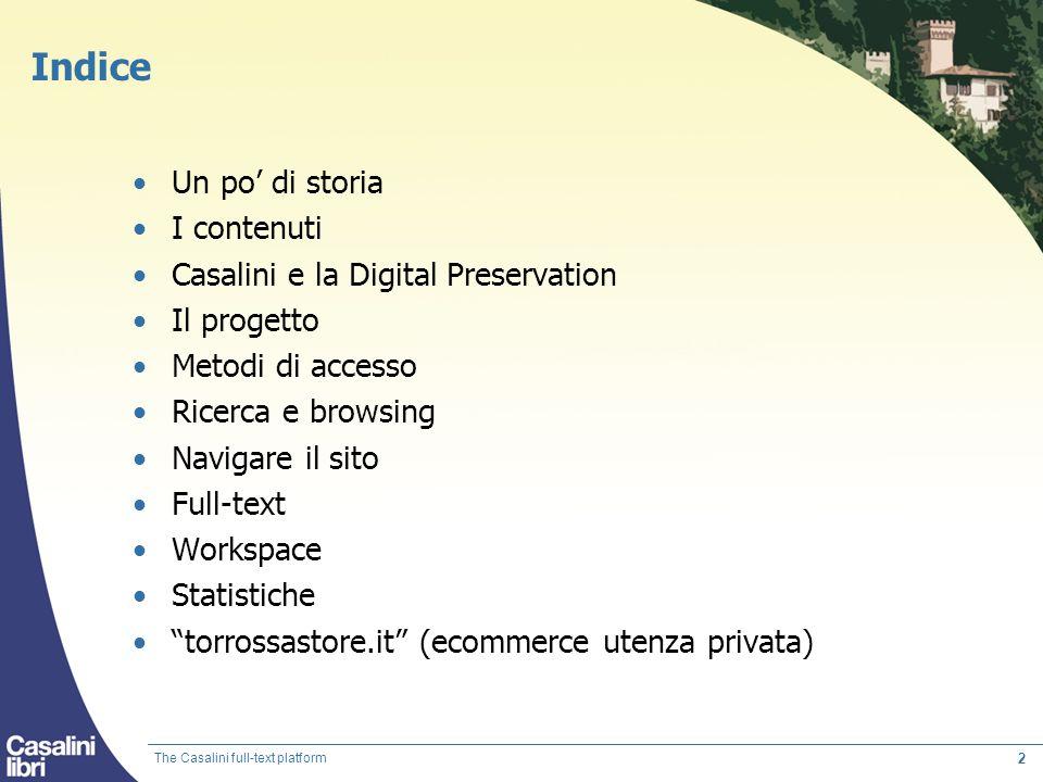 2 The Casalini full-text platform Indice Un po di storia I contenuti Casalini e la Digital Preservation Il progetto Metodi di accesso Ricerca e browsi