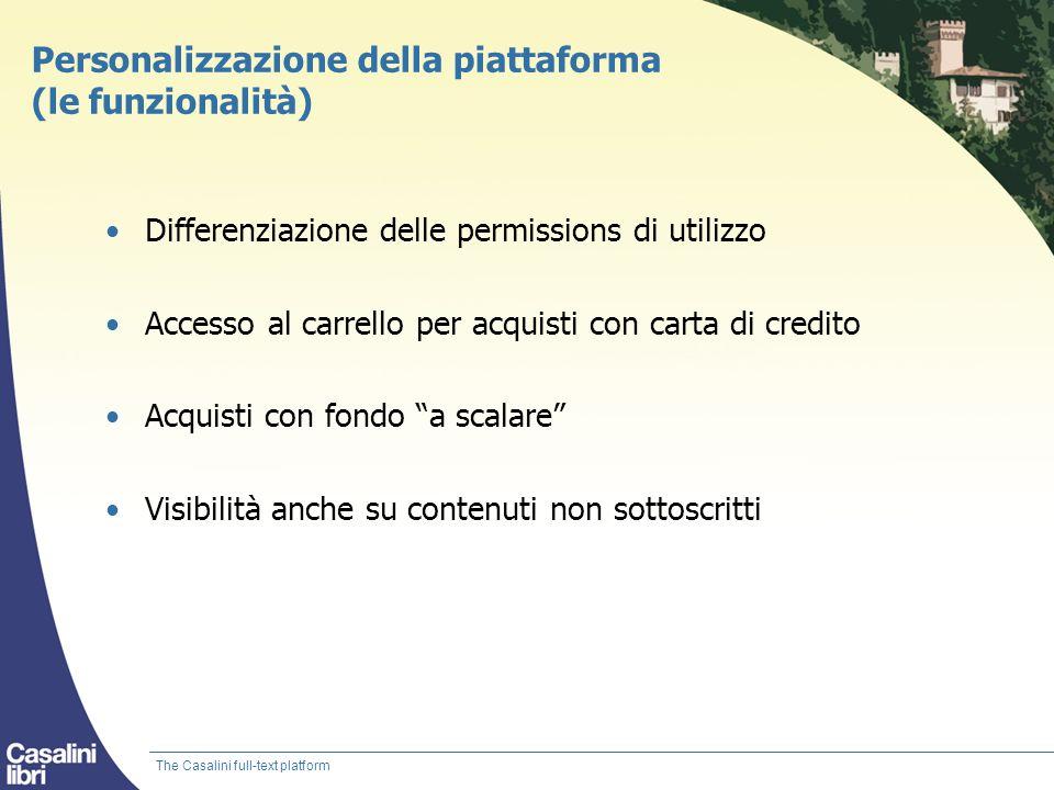 Personalizzazione della piattaforma (le funzionalità) Differenziazione delle permissions di utilizzo Accesso al carrello per acquisti con carta di cre