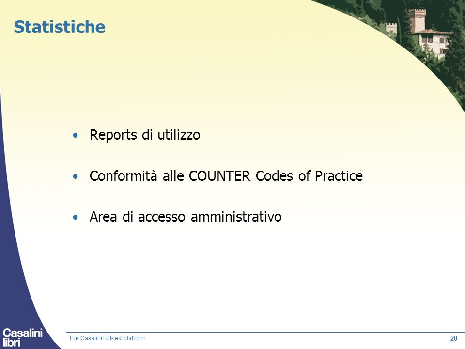 28 Statistiche Reports di utilizzo Conformità alle COUNTER Codes of Practice Area di accesso amministrativo The Casalini full-text platform