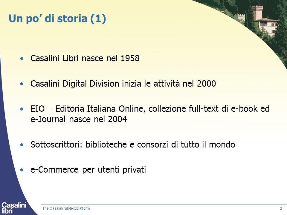 3 Un po di storia (1) Casalini Libri nasce nel 1958 Casalini Digital Division inizia le attività nel 2000 EIO – Editoria Italiana Online, collezione f
