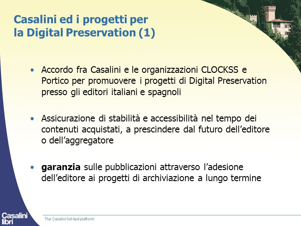 Casalini ed i progetti per la Digital Preservation (1) Accordo fra Casalini e le organizzazioni CLOCKSS e Portico per promuovere i progetti di Digital