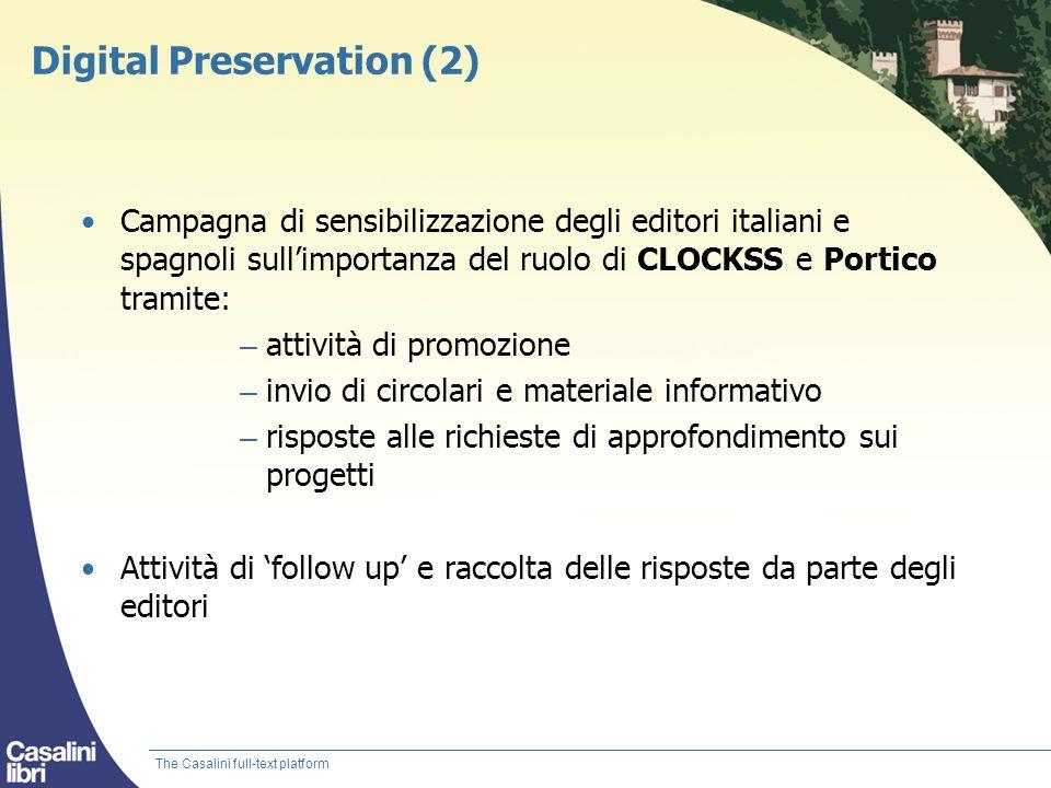 Digital Preservation (2) Campagna di sensibilizzazione degli editori italiani e spagnoli sullimportanza del ruolo di CLOCKSS e Portico tramite: – atti