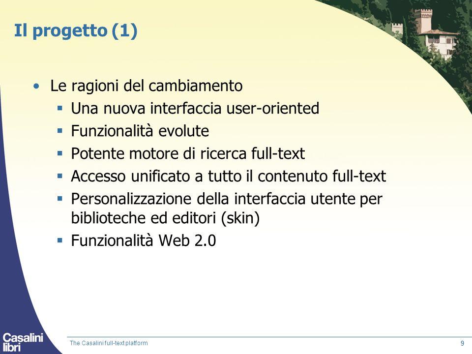 9 Il progetto (1) Le ragioni del cambiamento Una nuova interfaccia user-oriented Funzionalità evolute Potente motore di ricerca full-text Accesso unif