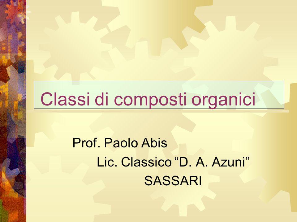 Prof. Paolo Abis Lic. Classico D. A. Azuni SASSARI Classi di composti organici