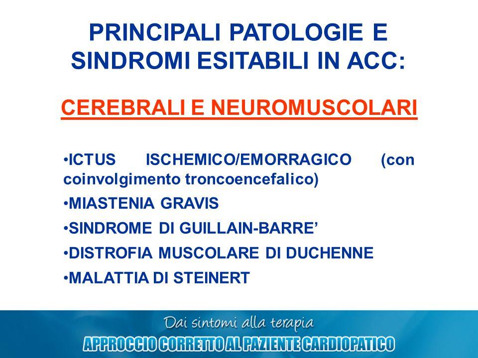 PRINCIPALI PATOLOGIE E SINDROMI ESITABILI IN ACC: CEREBRALI E NEUROMUSCOLARI ICTUS ISCHEMICO/EMORRAGICO (con coinvolgimento troncoencefalico) MIASTENI