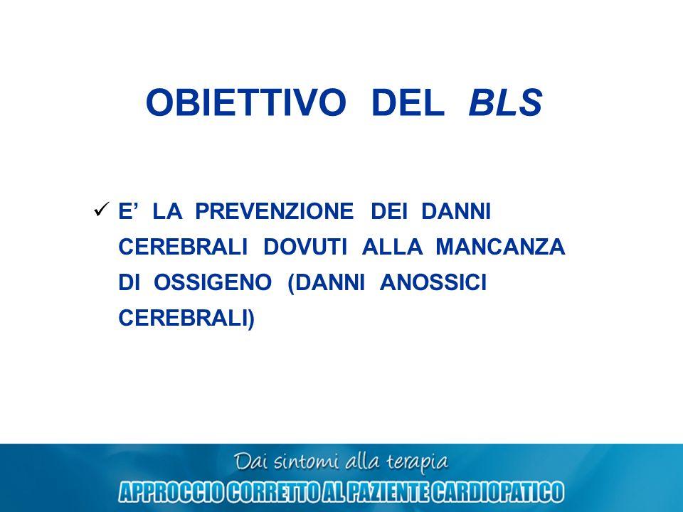 OBIETTIVO DEL BLS E LA PREVENZIONE DEI DANNI CEREBRALI DOVUTI ALLA MANCANZA DI OSSIGENO (DANNI ANOSSICI CEREBRALI)