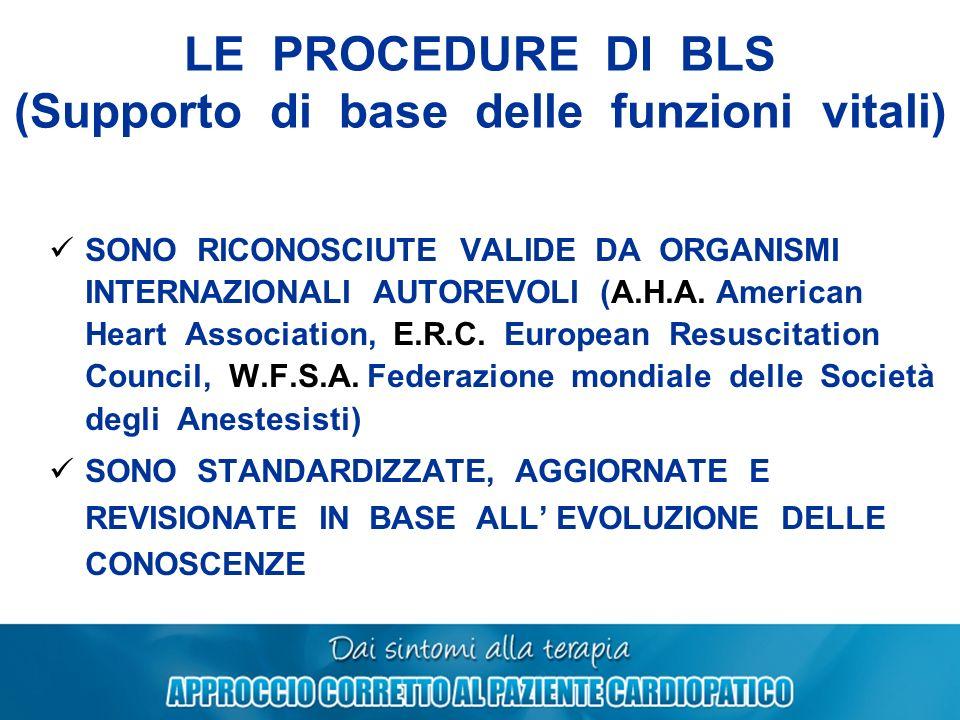 LE PROCEDURE DI BLS (Supporto di base delle funzioni vitali) SONO RICONOSCIUTE VALIDE DA ORGANISMI INTERNAZIONALI AUTOREVOLI (A.H.A. American Heart As