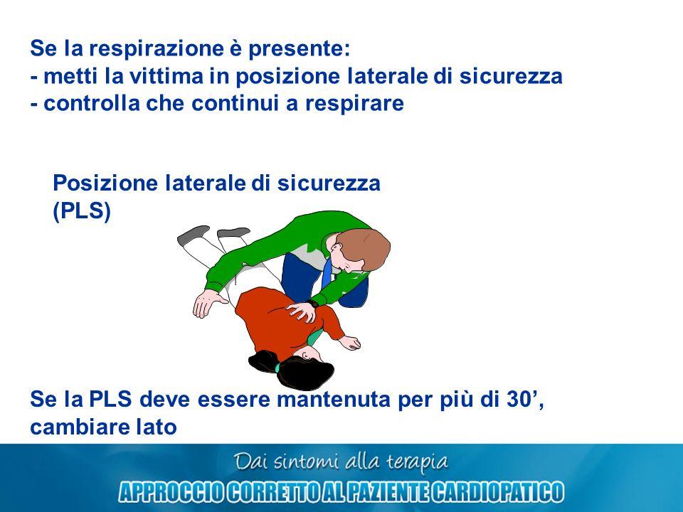Se la respirazione è presente: - metti la vittima in posizione laterale di sicurezza - controlla che continui a respirare Posizione laterale di sicure