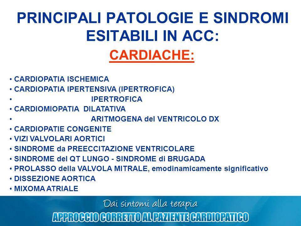 PRINCIPALI PATOLOGIE E SINDROMI ESITABILI IN ACC: CARDIACHE: CARDIOPATIA ISCHEMICA CARDIOPATIA IPERTENSIVA (IPERTROFICA) IPERTROFICA CARDIOMIOPATIA DI