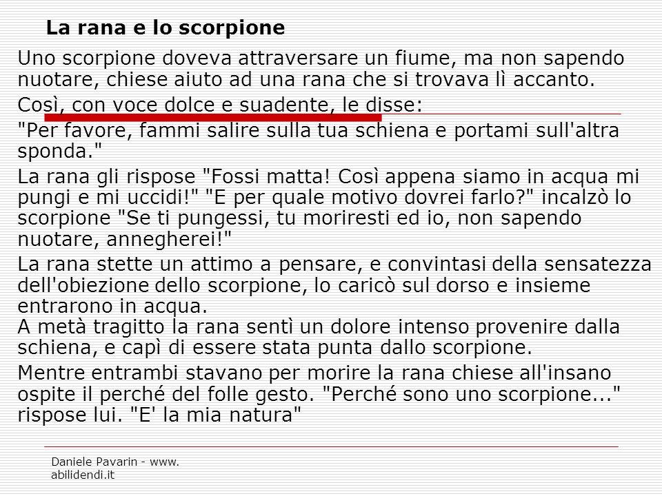 Daniele Pavarin - www. abilidendi.it La rana e lo scorpione Uno scorpione doveva attraversare un fiume, ma non sapendo nuotare, chiese aiuto ad una ra