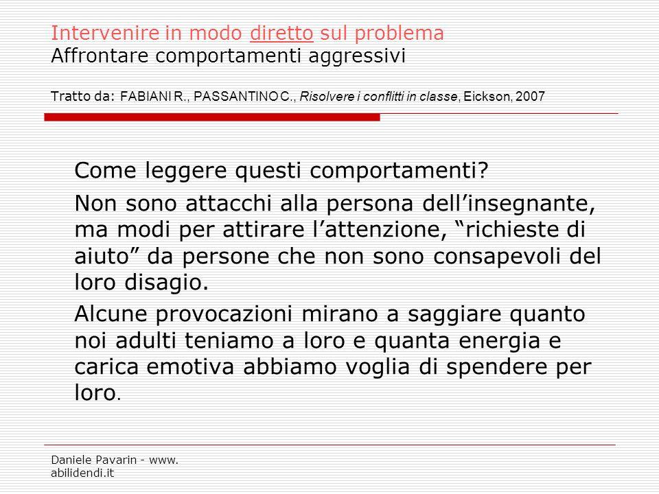 Daniele Pavarin - www. abilidendi.it Intervenire in modo diretto sul problema Affrontare comportamenti aggressivi Tratto da: FABIANI R., PASSANTINO C.