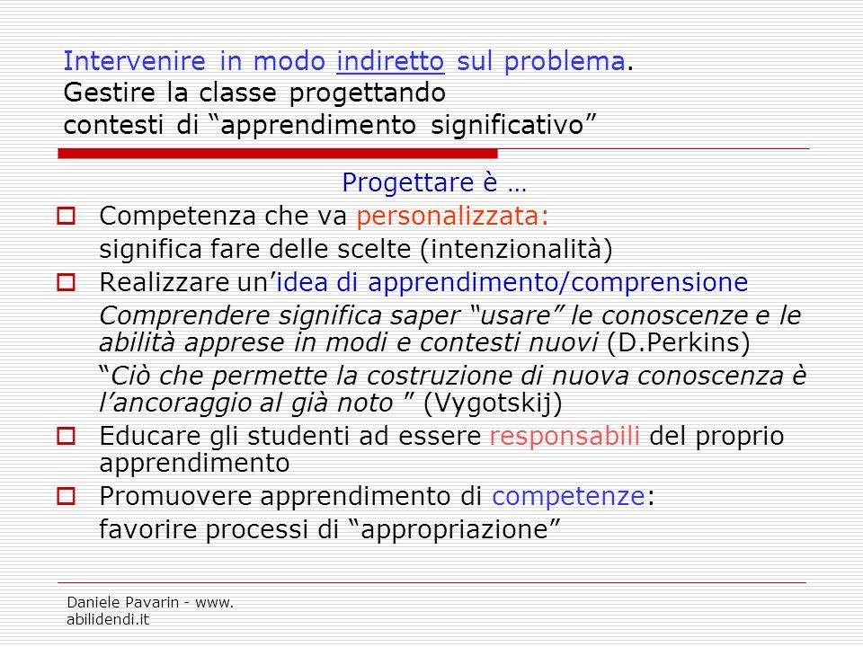 Daniele Pavarin - www. abilidendi.it Intervenire in modo indiretto sul problema. Gestire la classe progettando contesti di apprendimento significativo