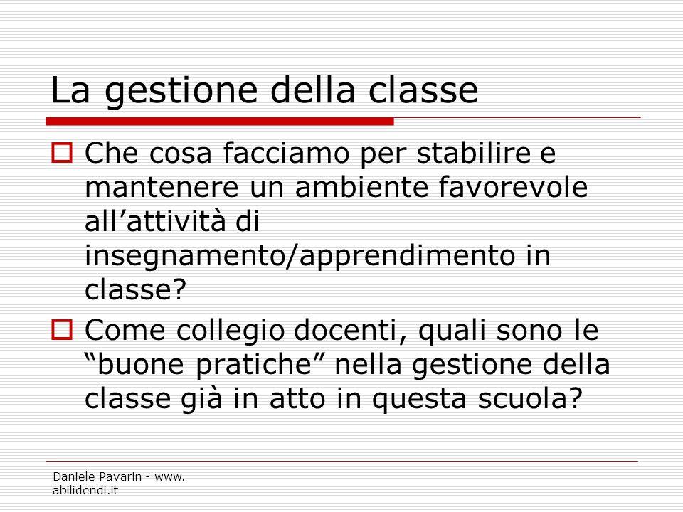 Daniele Pavarin - www. abilidendi.it La gestione della classe Che cosa facciamo per stabilire e mantenere un ambiente favorevole allattività di insegn