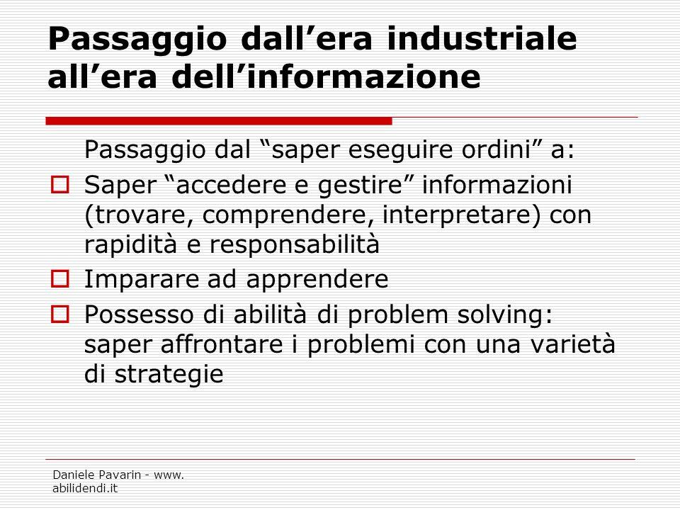 Daniele Pavarin - www. abilidendi.it Passaggio dallera industriale allera dellinformazione Passaggio dal saper eseguire ordini a: Saper accedere e ges