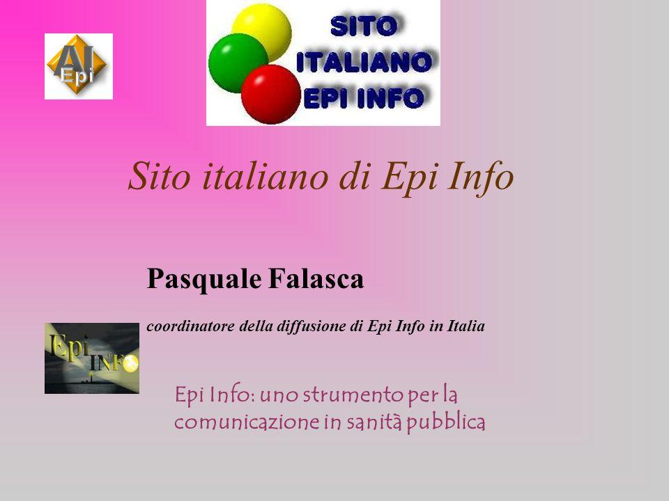 Sito italiano di Epi Info Pasquale Falasca coordinatore della diffusione di Epi Info in Italia Epi Info: uno strumento per la comunicazione in sanità