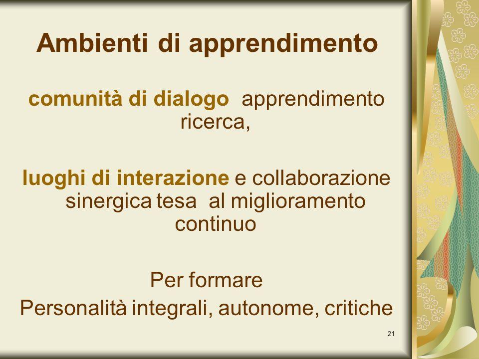 21 Ambienti di apprendimento comunità di dialogo apprendimento ricerca, luoghi di interazione e collaborazione sinergica tesa al miglioramento continu