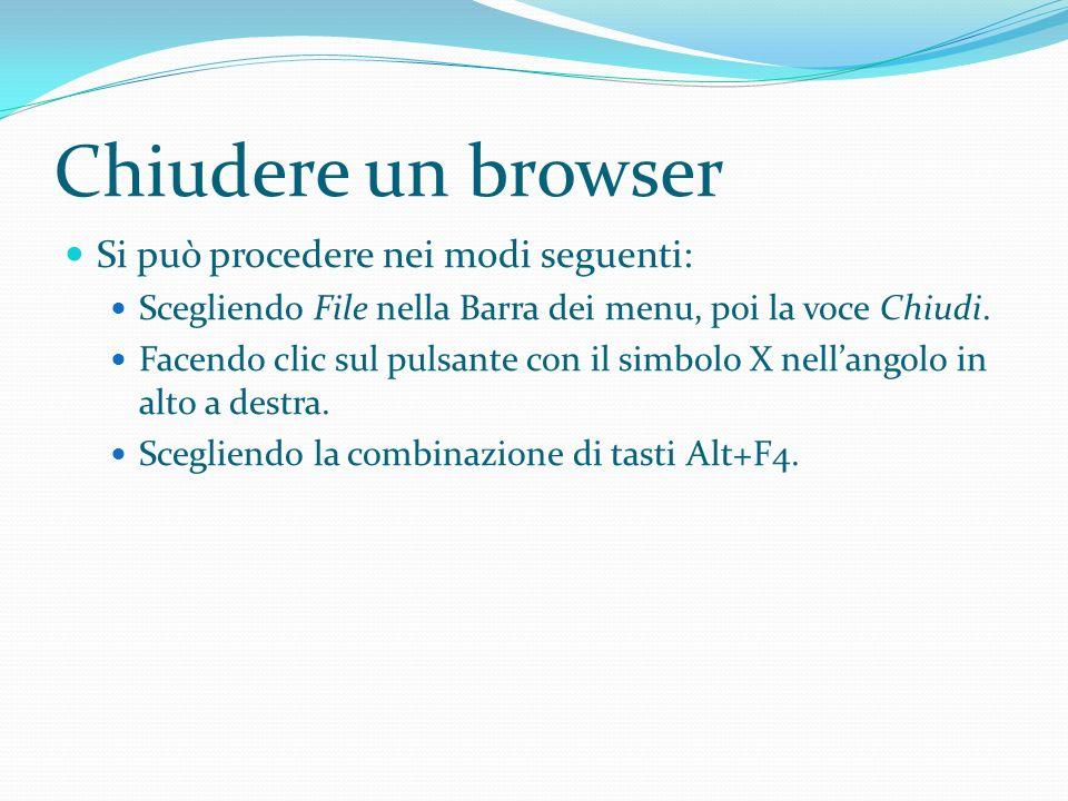 Chiudere un browser Si può procedere nei modi seguenti: Scegliendo File nella Barra dei menu, poi la voce Chiudi.