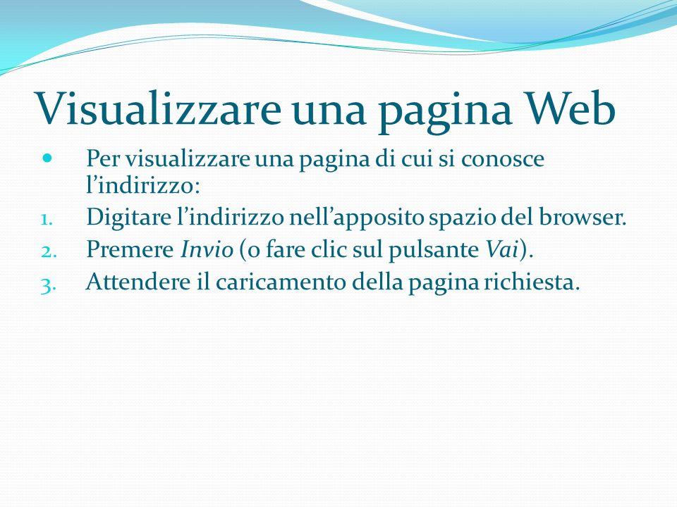 Visualizzare una pagina Web Per visualizzare una pagina di cui si conosce lindirizzo: 1.