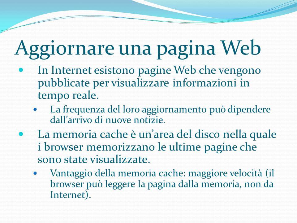 Aggiornare una pagina Web In Internet esistono pagine Web che vengono pubblicate per visualizzare informazioni in tempo reale.