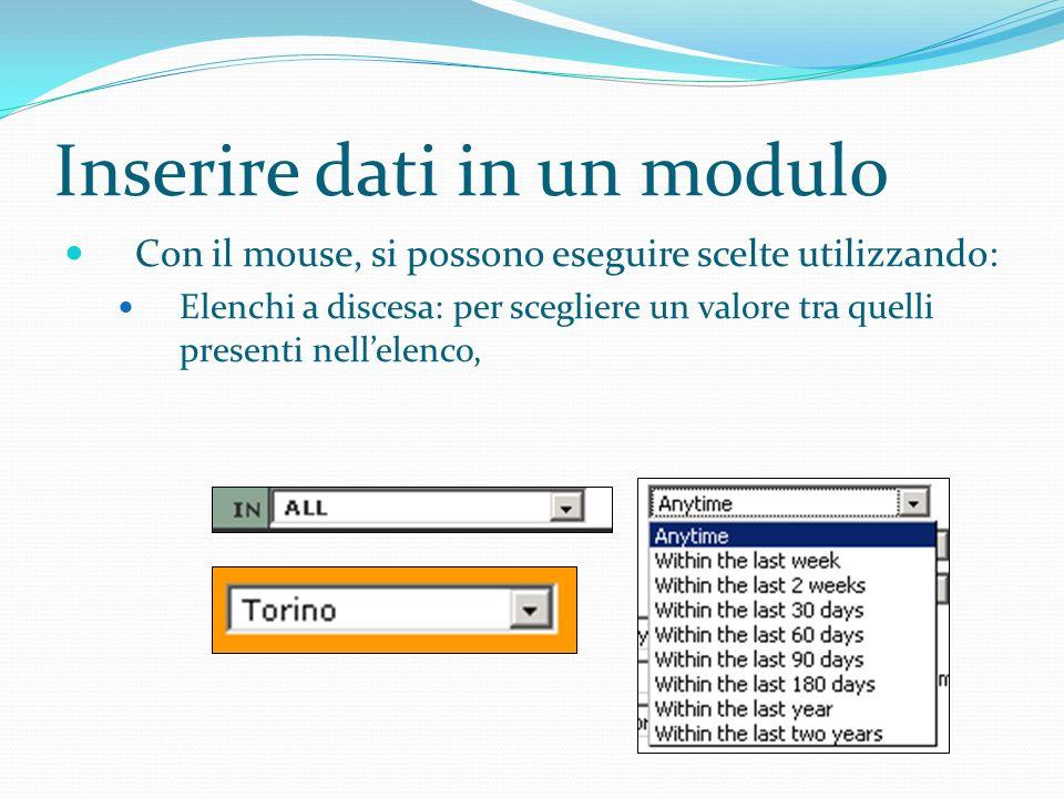 Inserire dati in un modulo Con il mouse, si possono eseguire scelte utilizzando: Elenchi a discesa: per scegliere un valore tra quelli presenti nellelenco,
