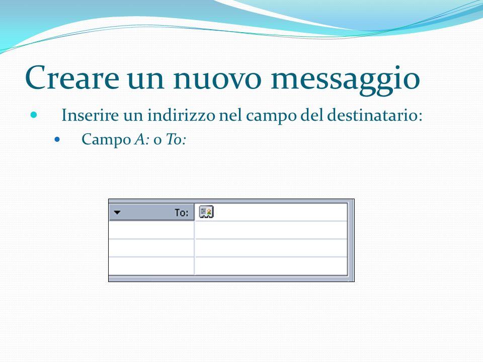 Creare un nuovo messaggio Inserire un indirizzo nel campo del destinatario: Campo A: o To: