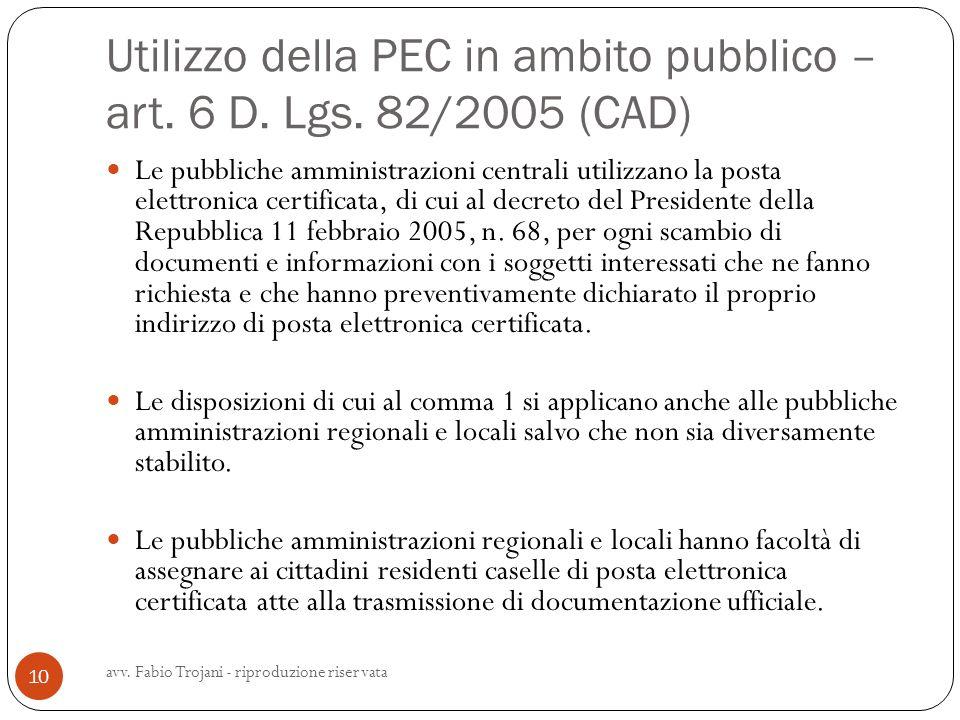 Utilizzo della PEC in ambito pubblico – art. 6 D. Lgs. 82/2005 (CAD) Le pubbliche amministrazioni centrali utilizzano la posta elettronica certificata