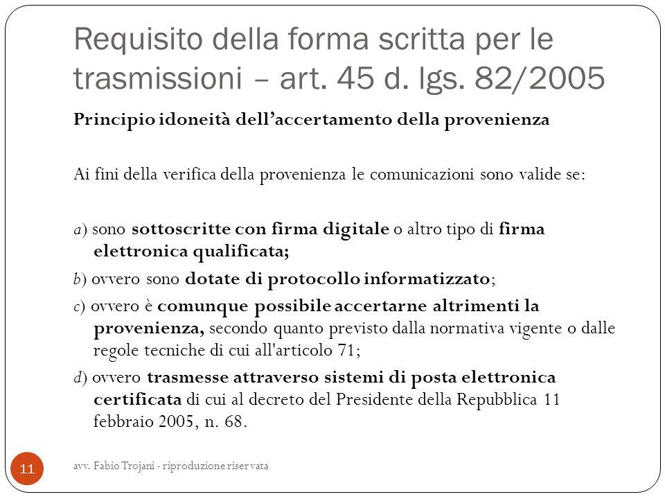 Requisito della forma scritta per le trasmissioni – art. 45 d. lgs. 82/2005 Principio idoneità dellaccertamento della provenienza Ai fini della verifi