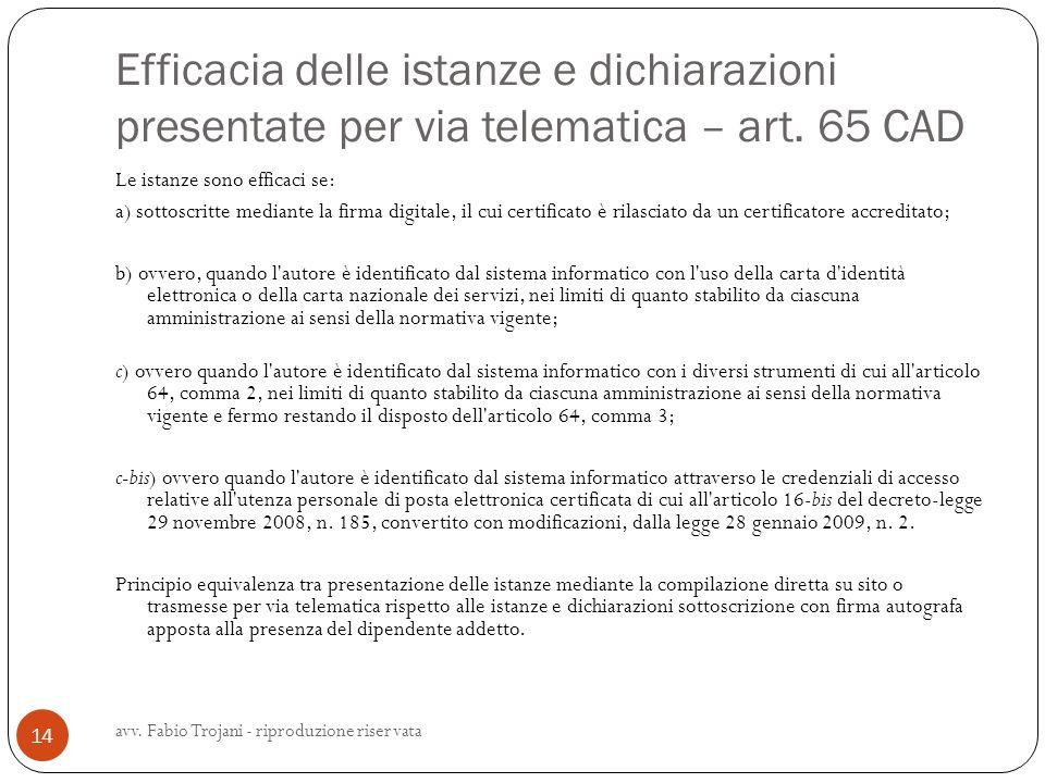Efficacia delle istanze e dichiarazioni presentate per via telematica – art. 65 CAD Le istanze sono efficaci se: a) sottoscritte mediante la firma dig