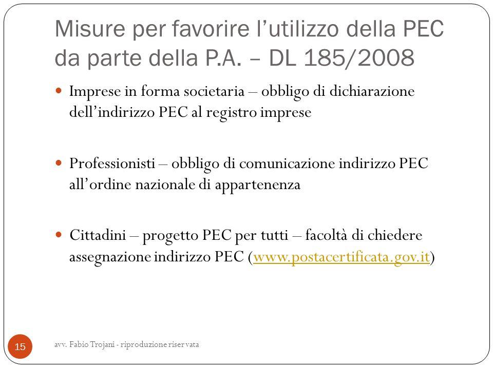 Misure per favorire lutilizzo della PEC da parte della P.A. – DL 185/2008 Imprese in forma societaria – obbligo di dichiarazione dellindirizzo PEC al