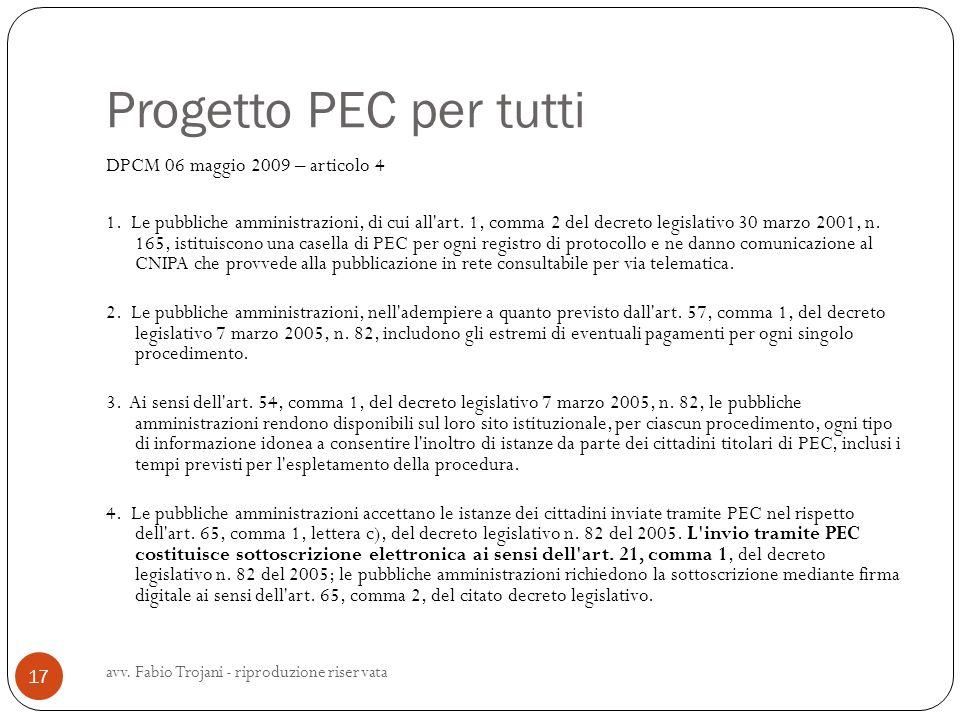Progetto PEC per tutti DPCM 06 maggio 2009 – articolo 4 1. Le pubbliche amministrazioni, di cui all'art. 1, comma 2 del decreto legislativo 30 marzo 2