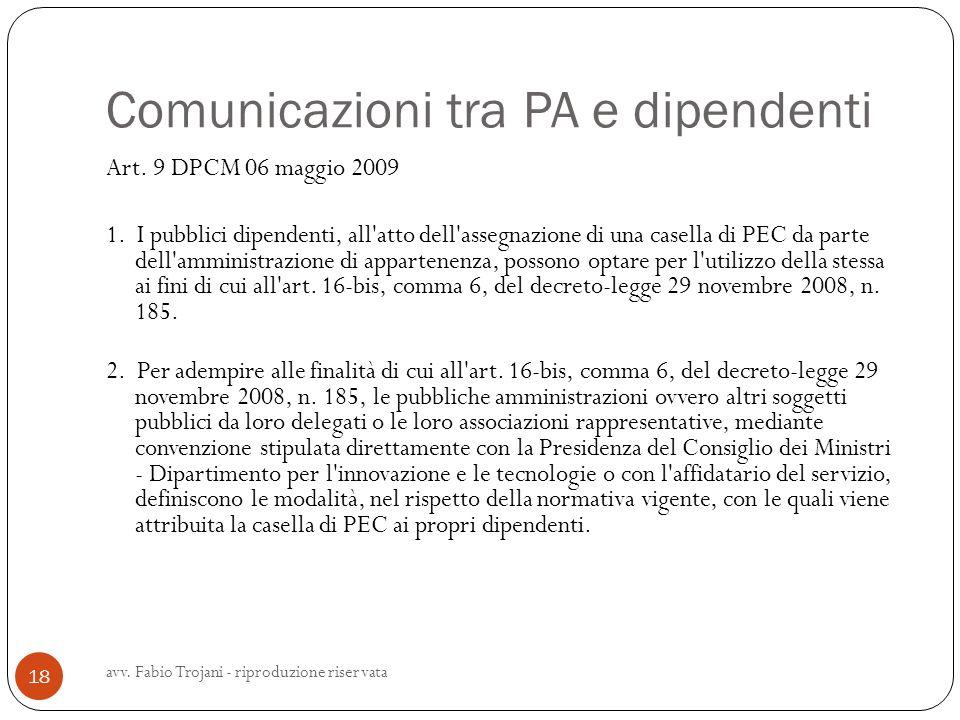 Comunicazioni tra PA e dipendenti Art. 9 DPCM 06 maggio 2009 1. I pubblici dipendenti, all'atto dell'assegnazione di una casella di PEC da parte dell'