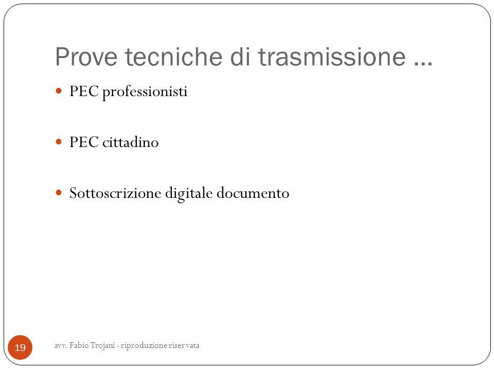 Prove tecniche di trasmissione … PEC professionisti PEC cittadino Sottoscrizione digitale documento 19 avv. Fabio Trojani - riproduzione riservata