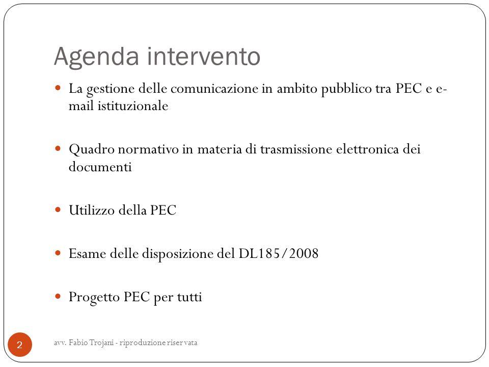 Agenda intervento avv. Fabio Trojani - riproduzione riservata 2 La gestione delle comunicazione in ambito pubblico tra PEC e e- mail istituzionale Qua