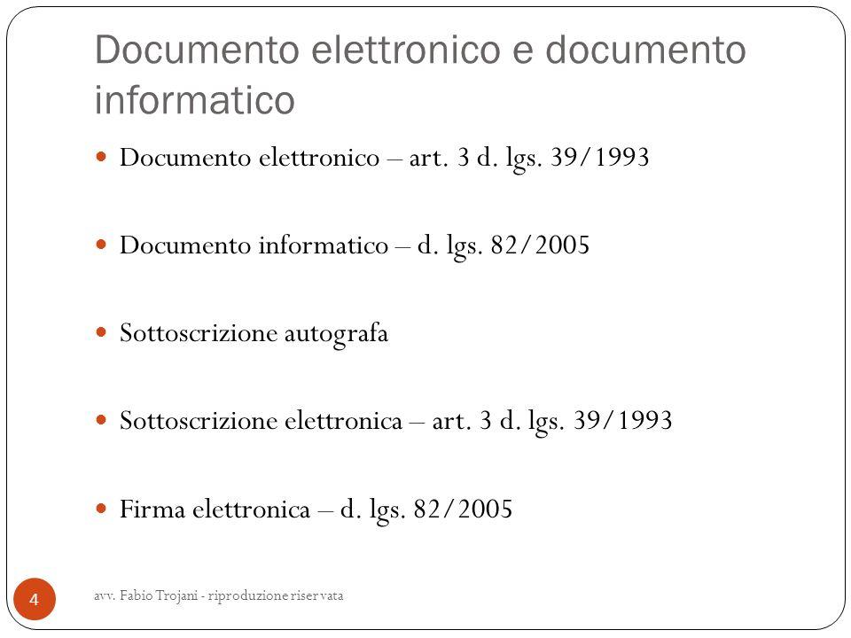 Documento elettronico e documento informatico Documento elettronico – art. 3 d. lgs. 39/1993 Documento informatico – d. lgs. 82/2005 Sottoscrizione au