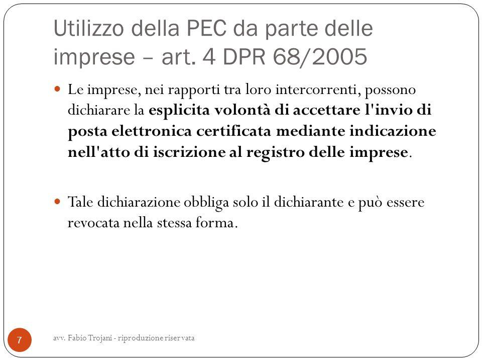 Utilizzo della PEC da parte delle imprese – art. 4 DPR 68/2005 Le imprese, nei rapporti tra loro intercorrenti, possono dichiarare la esplicita volont