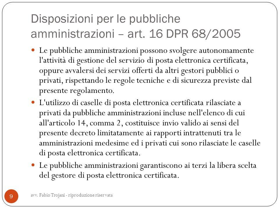Disposizioni per le pubbliche amministrazioni – art. 16 DPR 68/2005 Le pubbliche amministrazioni possono svolgere autonomamente l'attività di gestione