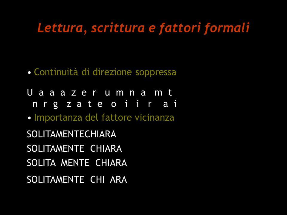 Lettura, scrittura e fattori formali Continuità di direzione soppressa U a a a z e r u m n a m t n r g z a t e o i i r a i Importanza del fattore vici