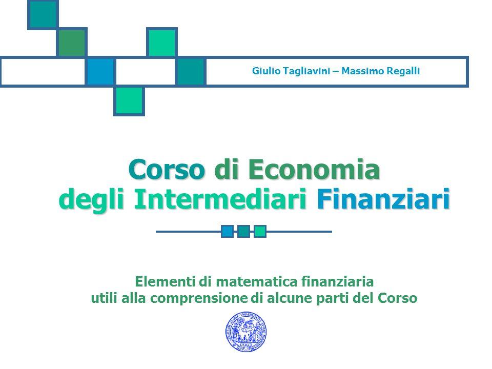 Giulio Tagliavini – Massimo Regalli Corso di Economia degli Intermediari Finanziari Elementi di matematica finanziaria utili alla comprensione di alcu
