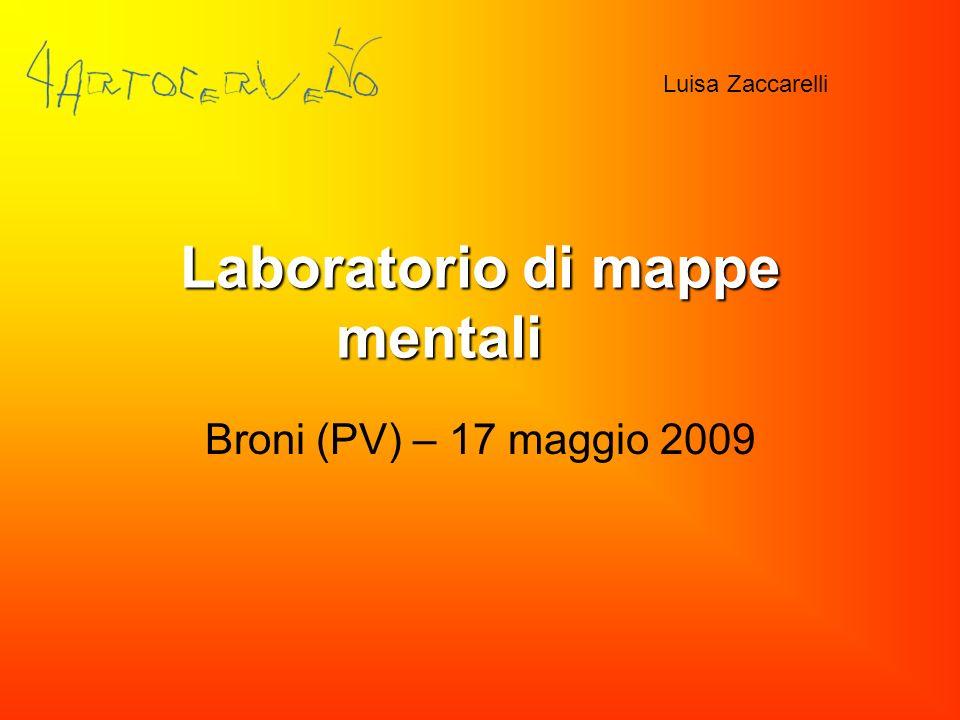 Laboratorio di mappe mentali Broni (PV) – 17 maggio 2009 Luisa Zaccarelli
