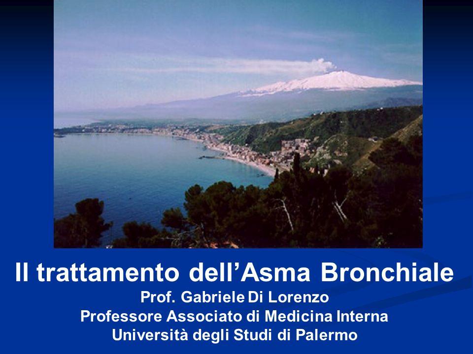 Il trattamento dellAsma Bronchiale Prof. Gabriele Di Lorenzo Professore Associato di Medicina Interna Università degli Studi di Palermo
