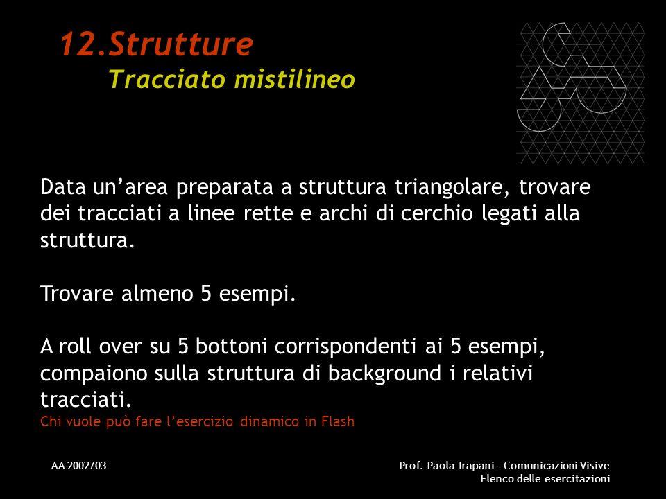 AA 2002/03Prof. Paola Trapani - Comunicazioni Visive Elenco delle esercitazioni 12.Strutture Tracciato mistilineo Data unarea preparata a struttura tr