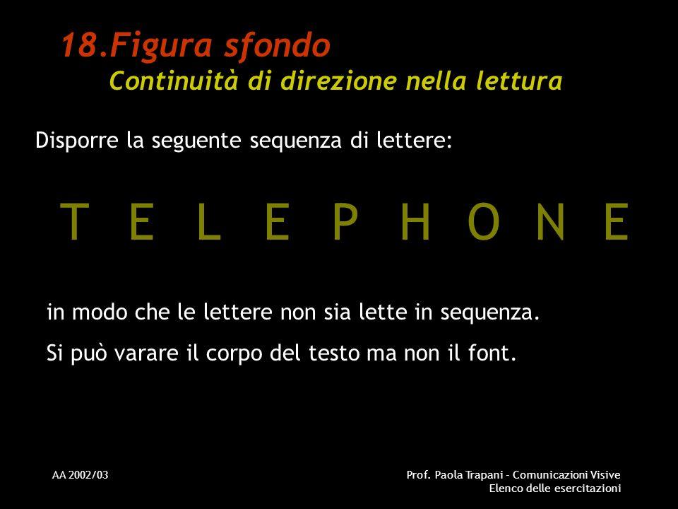 AA 2002/03Prof. Paola Trapani - Comunicazioni Visive Elenco delle esercitazioni 18.Figura sfondo Continuità di direzione nella lettura Disporre la seg