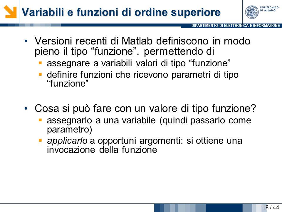 DIPARTIMENTO DI ELETTRONICA E INFORMAZIONE Variabili e funzioni di ordine superiore Versioni recenti di Matlab definiscono in modo pieno il tipo funzi