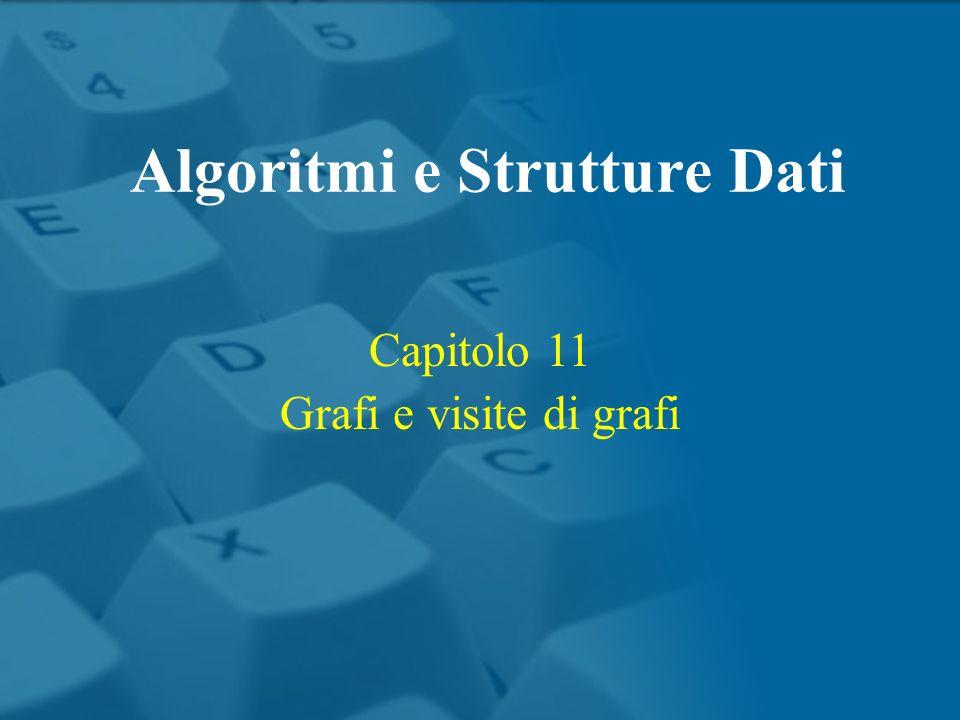 Capitolo 11 Grafi e visite di grafi Algoritmi e Strutture Dati