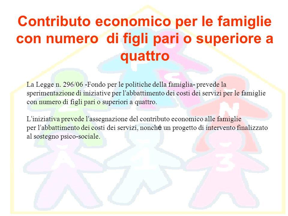 Contributo economico per le famiglie con numero di figli pari o superiore a quattro La Legge n. 296/06 -Fondo per le politiche della famiglia- prevede