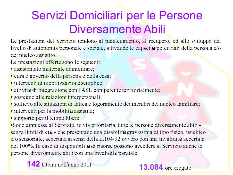 Servizi Domiciliari per le Persone Diversamente Abili Le prestazioni del Servizio tendono al mantenimento, al recupero, ed allo sviluppo del livello d